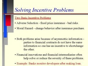 Solving Incentive Problems Two Basic Incentive Problems Adverse