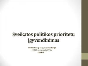 Sveikatos politikos prioritet gyvendinimas Sveikatos apsaugos ministerija 2013
