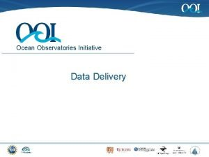 Ocean Observatories Initiative Data Delivery Agenda Data Delivery