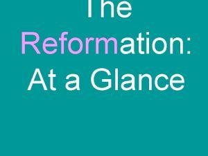 The Reformation At a Glance Roots of Change