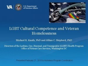 LGBT Cultural Competence and Veteran Homelessness Michael R