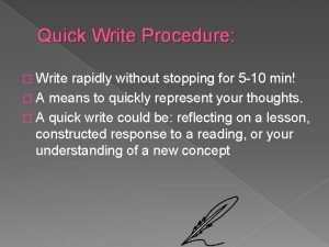 Quick Write Procedure Write rapidly without stopping for
