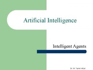 Artificial Intelligence Intelligent Agents Dr M Tanvir Afzal