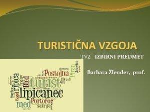 TURISTINA VZGOJA TVZ IZBIRNI PREDMET Barbara lender prof