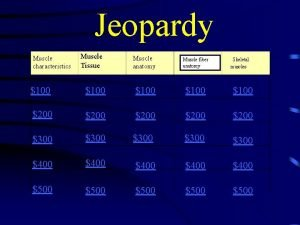Jeopardy Muscle characteristics Muscle Tissue Muscle anatomy Muscle