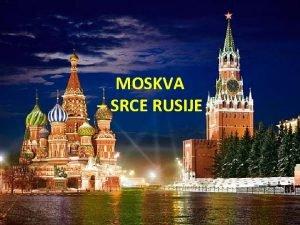 MOSKVA SRCE RUSIJE PRVI SPOMEN MOSKVE Moskva se