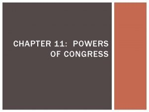 CHAPTER 11 POWERS OF CONGRESS CONGRESSIONAL POWER The