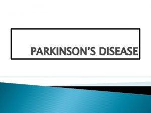 PARKINSONS DISEASE DEFINITION A chronic progressive disease of