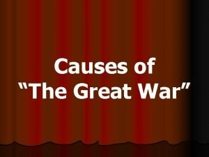Causes of The Great War Nationalism intense pride