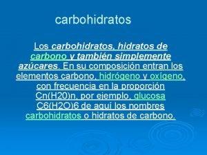 carbohidratos Los carbohidratos hidratos de carbono y tambin