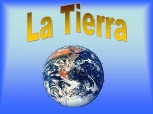 El planeta Tierra La Tierra es el tercer