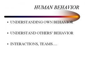 HUMAN BEHAVIOR UNDERSTANDING OWN BEHAVIOR UNDERSTAND OTHERS BEHAVIOR