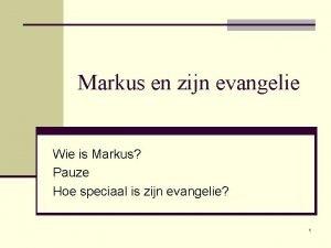 Markus en zijn evangelie Wie is Markus Pauze