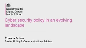 Cyber security policy in an evolving landscape Rowena