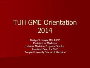 TUH GME Orientation 2014 Darilyn V Moyer MD