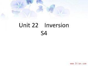 Unit 22 Inversion S 4 What is Inversion