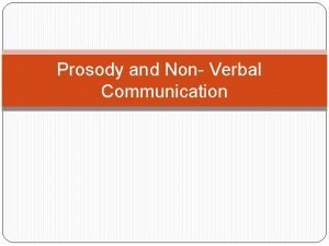 Prosody and Non Verbal Communication Prosody Sometimes we