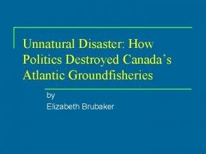 Unnatural Disaster How Politics Destroyed Canadas Atlantic Groundfisheries