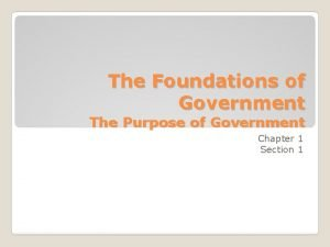 The Foundations of Government The Purpose of Government
