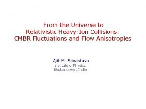 From the Universe to Relativistic HeavyIon Collisions CMBR