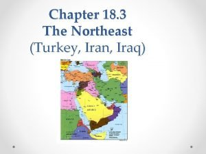 Chapter 18 3 The Northeast Turkey Iran Iraq