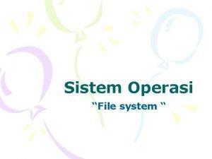 Sistem Operasi File system Konsep File File adalah