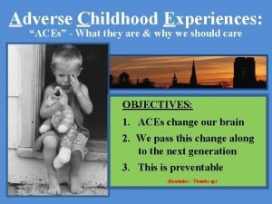Adverse Childhood Experiences ACEs What they are why