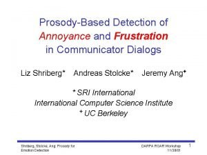 ProsodyBased Detection of Annoyance and Frustration in Communicator