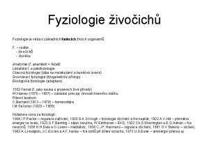 Fyziologie ivoich Fyziologie je vda o zkladnch funkcch