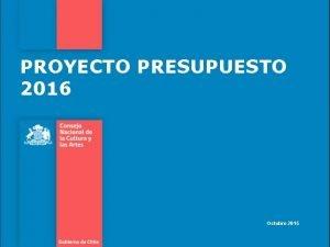 PROYECTO PRESUPUESTO 2016 Octubre 2015 PROYECTO DE PRESUPUESTO