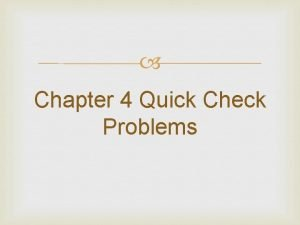 Chapter 4 Quick Check Problems Quick Check 4