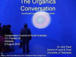The Organics Conversation convened by Dr Sandra Grimes