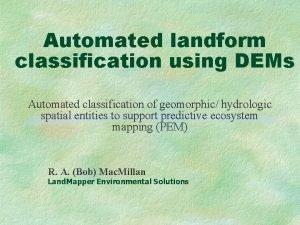 Automated landform classification using DEMs Automated classification of