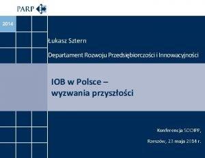 2014 ukasz Sztern Departament Rozwoju Przedsibiorczoci i Innowacyjnoci
