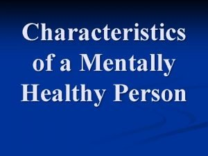 Characteristics of a Mentally Healthy Person Mentally Healthy