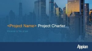 Project Name Project Charter Presenter Title Date The