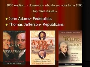 1800 election Homework who do you vote for