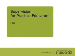 Supervision for Practice Educators 2018 Some definitions Supervision