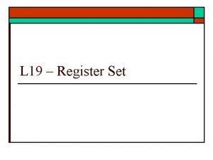 L 19 Register Set Dual Ported Register Set