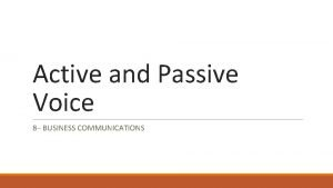 Active and Passive Voice 8 BUSINESS COMMUNICATIONS Active