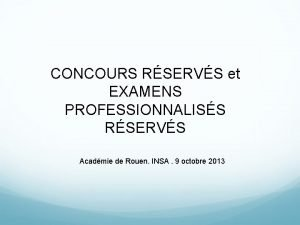1 CONCOURS RSERVS et EXAMENS PROFESSIONNALISS RSERVS Acadmie