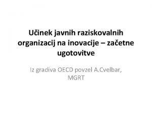 Uinek javnih raziskovalnih organizacij na inovacije zaetne ugotovitve