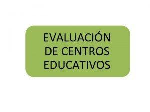 EVALUACIN DE CENTROS EDUCATIVOS Tipos Interna Externa INTERNA