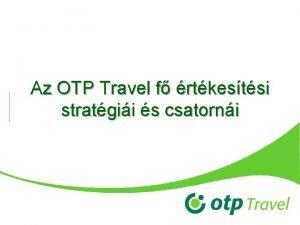 Az OTP Travel f rtkestsi stratgii s csatorni