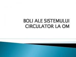 BOLI ALE SISTEMULUI CIRCULATOR LA OM 1 VARICELE