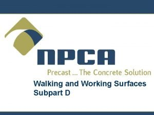 Walking and Working Surfaces Subpart D Walking and