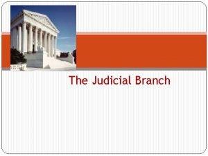 The Judicial Branch The Judicial Branch At 375