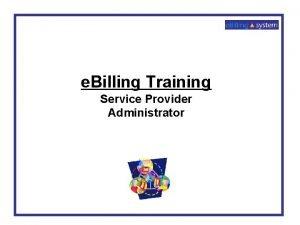 e Billing Training Service Provider Administrator Vendor Administrator