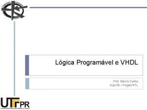 Lgica Programvel e VHDL Prof Marcio Cunha Aula