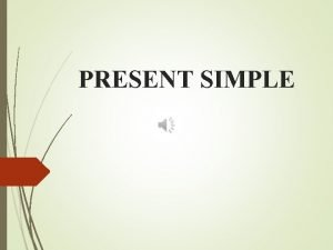 PRESENT SIMPLE Present Simple We use the Present